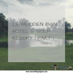 Le Meridien Ibom Hotel & Golf Resort | Part I