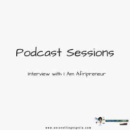 Podcast Session | Interview With I Am Afripreneur