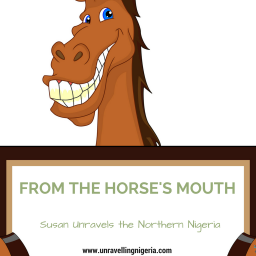 From The Horse's Mouth | Susan Unravels Northern Nigeria